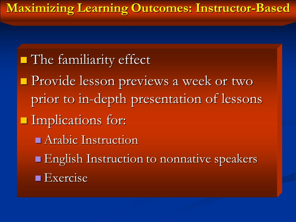 Maximizing Learning Outcomes: Instructor-Based Experiential Experiential Teaching through: Stories Settings Intentions Emotions Plots Acting and role-playing Metaphors and similes Personal experiences Rational Teaching through: Analysis Logical explanations Abstract ideas, etc.