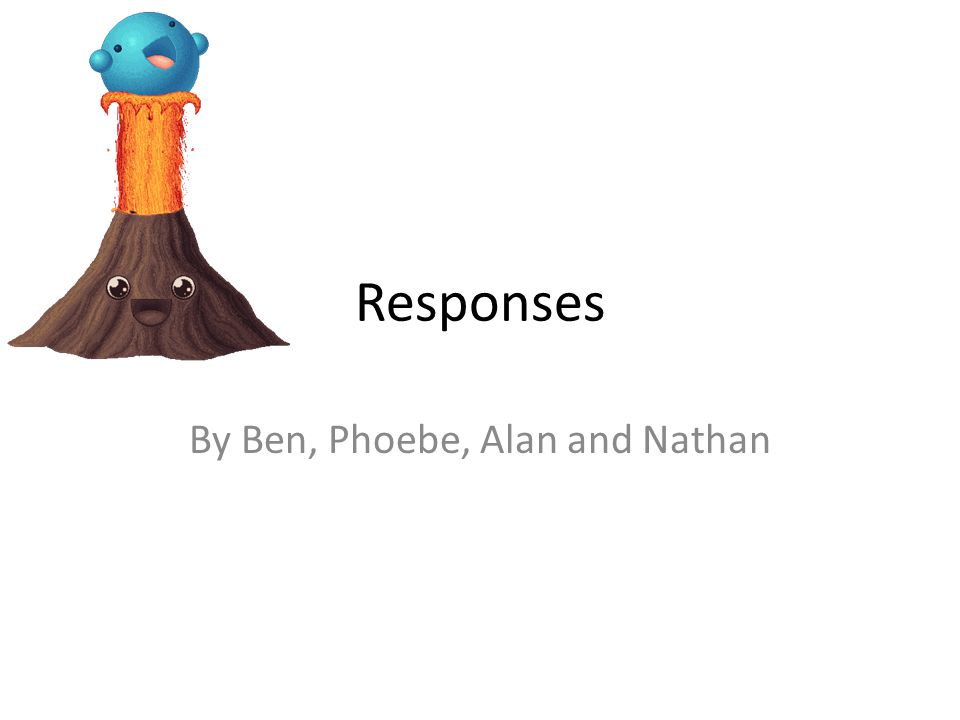 Responses By Ben, Phoebe, Alan and Nathan
