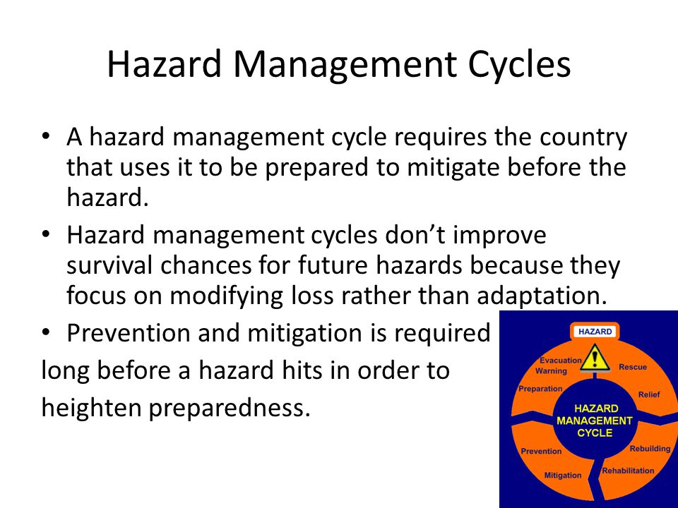 Hazard Management Cycles A hazard management cycle requires the country that uses it to be prepared to mitigate before the hazard. Hazard management c