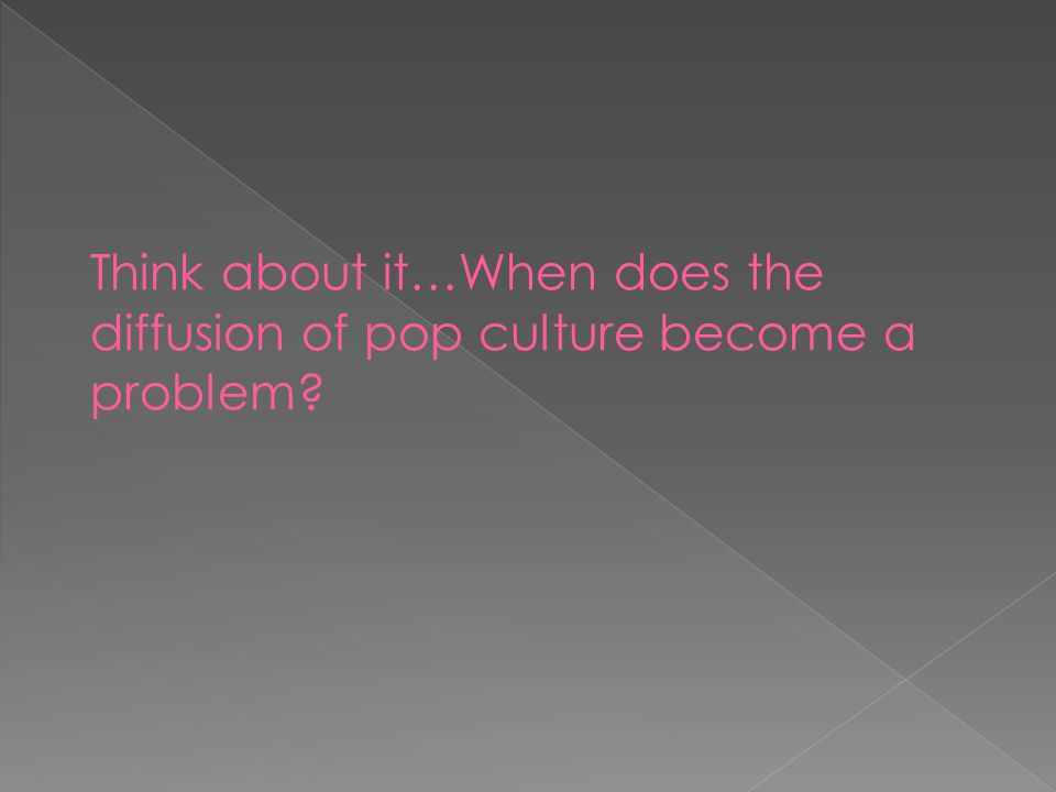  Contributions to the spread of popular culture  Industrialization  Urbanization  Rise of formal education  Resultant increase in leisure time › All the reasons popular culture spread caused folk culture to retreat