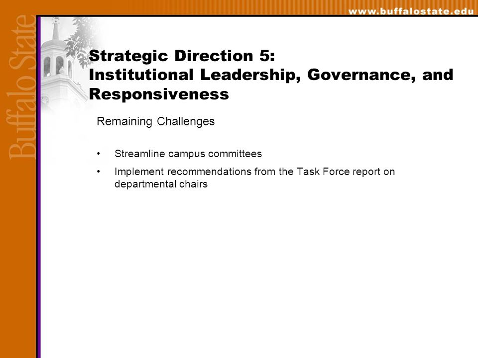 Strategic Direction 5: Institutional Leadership, Governance, and Responsiveness Remaining Challenges Streamline campus committees Implement recommendations from the Task Force report on departmental chairs