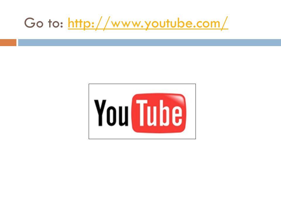 Go to: http://www.youtube.com/http://www.youtube.com/