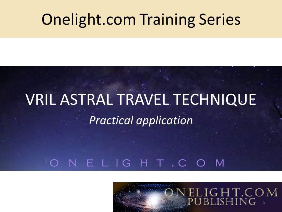 Onelight.com Training Series VRIL ASTRAL TRAVEL TECHNIQUE Practical application 1