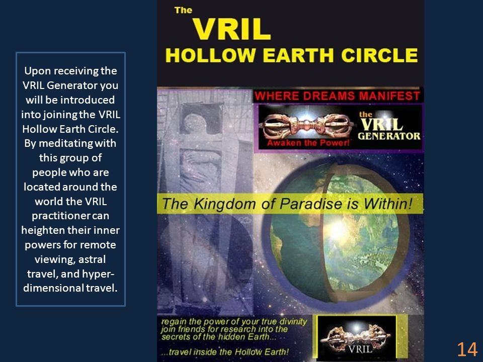 14 Upon receiving the VRIL Generator you will be introduced into joining the VRIL Hollow Earth Circle.