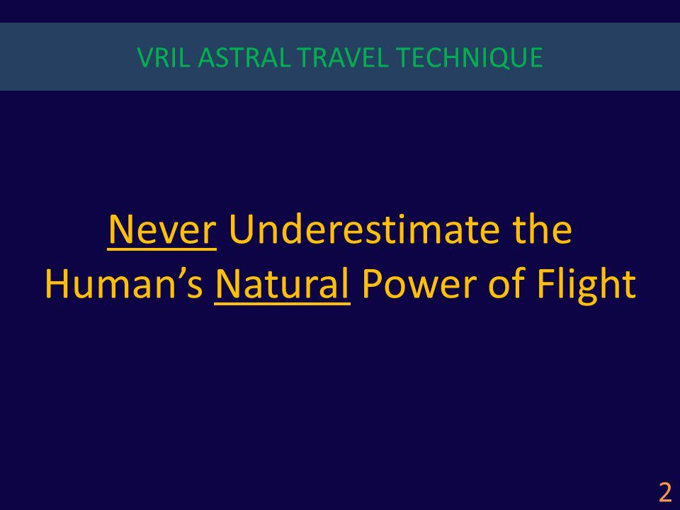 Never Underestimate the Human's Natural Power of Flight 2 VRIL ASTRAL TRAVEL TECHNIQUE
