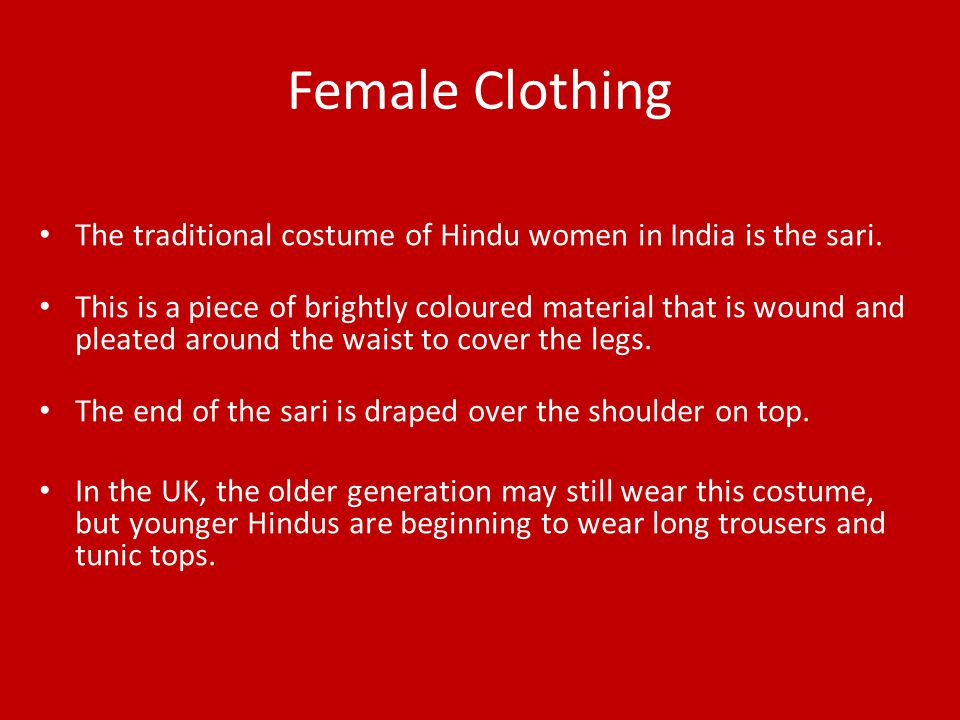 Female Clothing The traditional costume of Hindu women in India is the sari.