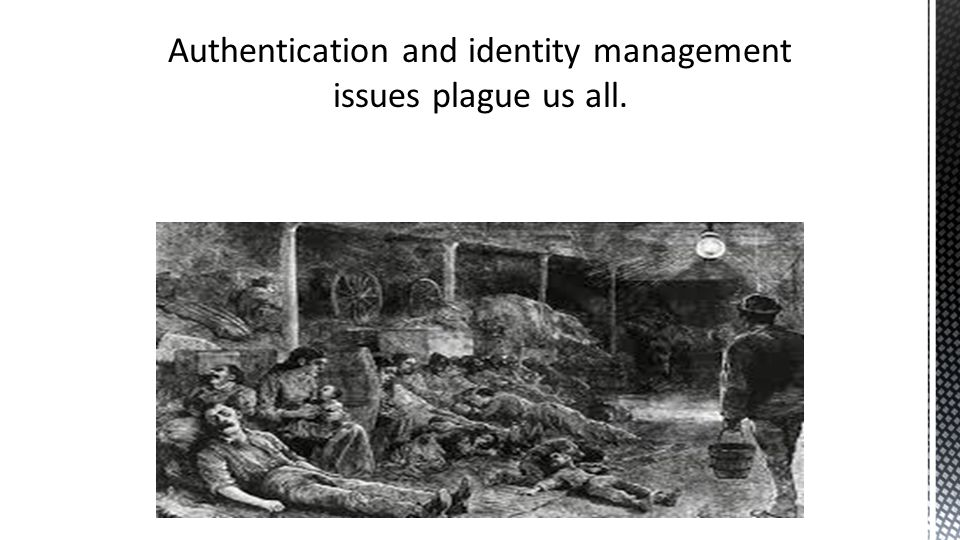 Authentication and identity management issues plague us all.