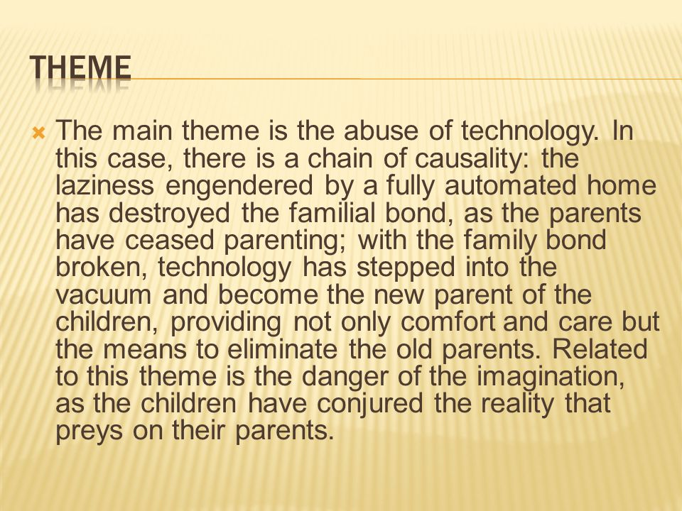  The main theme is the abuse of technology.