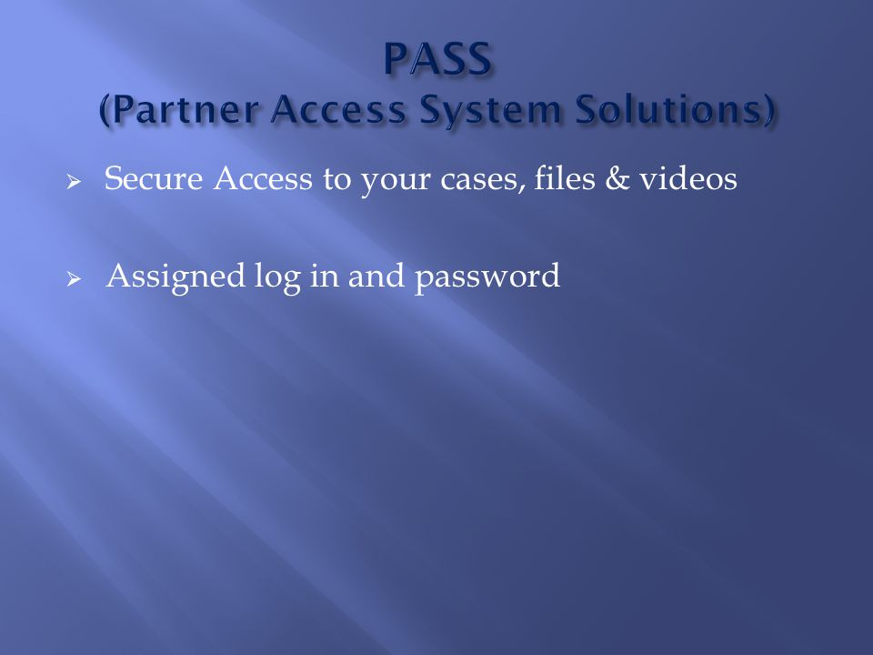  Secure Access to your cases, files & videos  Assigned log in and password