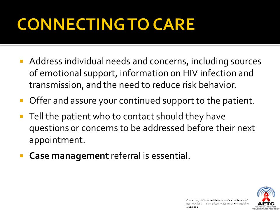  Address individual needs and concerns, including sources of emotional support, information on HIV infection and transmission, and the need to reduce risk behavior.