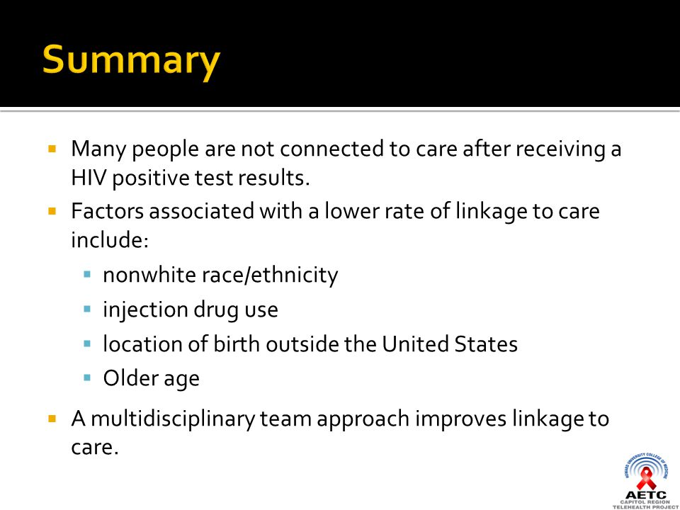  Many people are not connected to care after receiving a HIV positive test results.