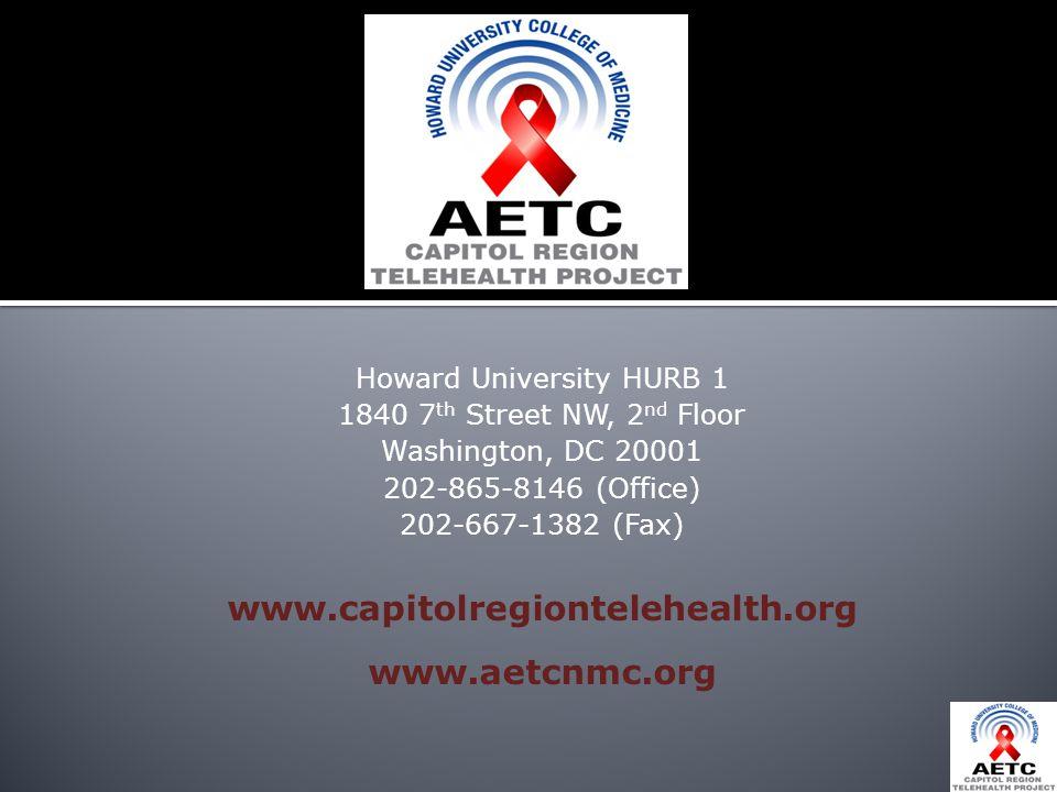 Howard University HURB 1 1840 7 th Street NW, 2 nd Floor Washington, DC 20001 202-865-8146 (Office) 202-667-1382 (Fax) www.capitolregiontelehealth.org www.aetcnmc.org