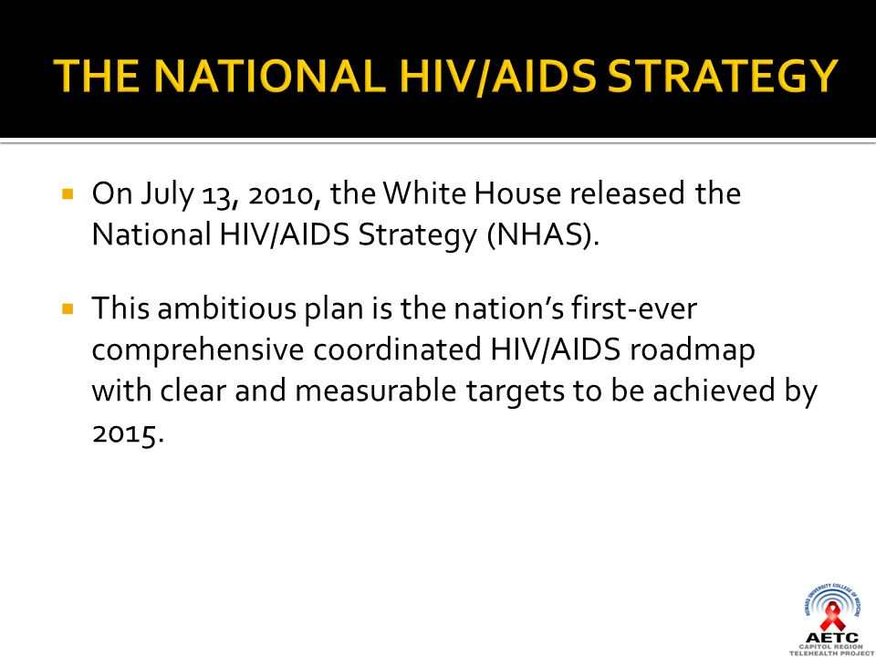  On July 13, 2010, the White House released the National HIV/AIDS Strategy (NHAS).
