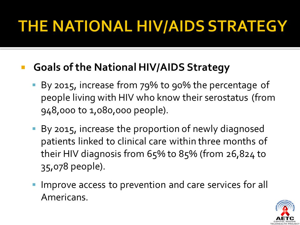  Goals of the National HIV/AIDS Strategy  By 2015, increase from 79% to 90% the percentage of people living with HIV who know their serostatus (from 948,000 to 1,080,000 people).
