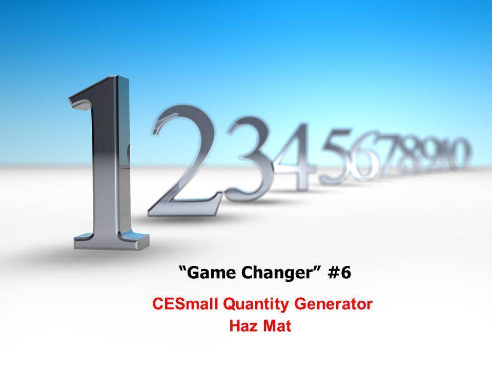 """Game Changer"" #6 CESmall Quantity Generator Haz Mat"