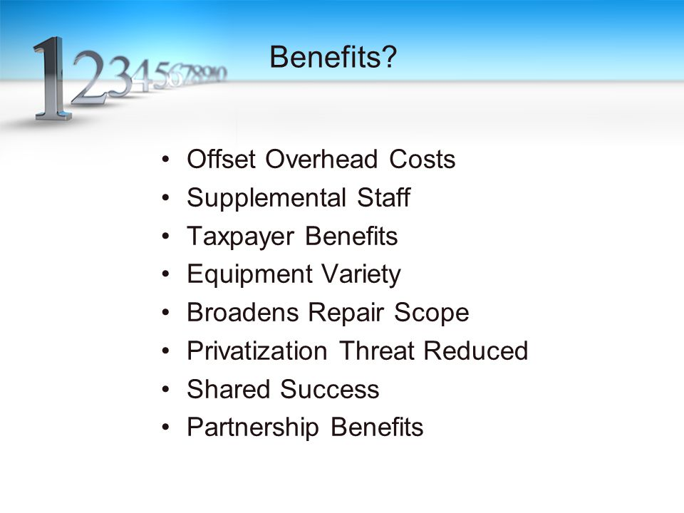 Benefits? Offset Overhead Costs Supplemental Staff Taxpayer Benefits Equipment Variety Broadens Repair Scope Privatization Threat Reduced Shared Succe