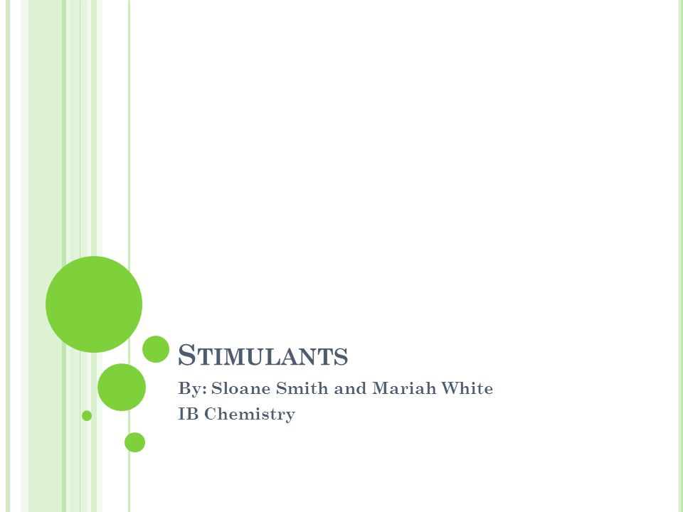 S TIMULANTS By: Sloane Smith and Mariah White IB Chemistry