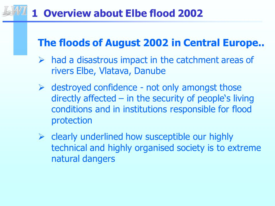 The floods of August 2002 in Central Europe..  had a disastrous impact in the catchment areas of rivers Elbe, Vlatava, Danube  destroyed confidence