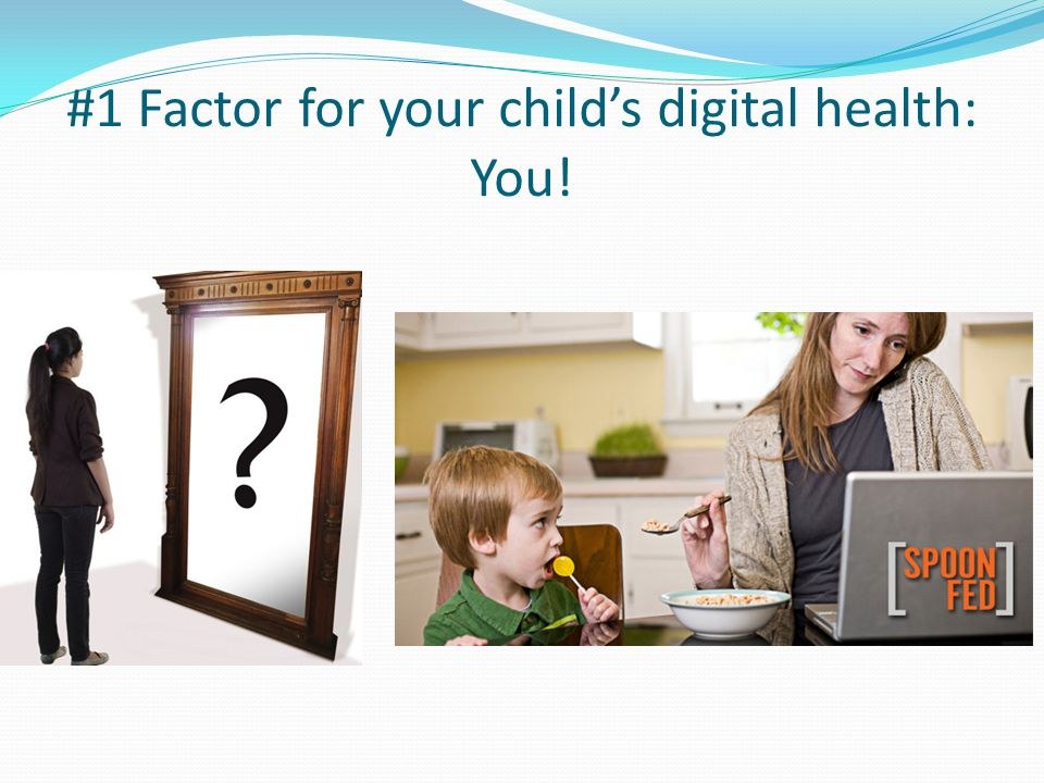 #1 Factor for your child's digital health: You!