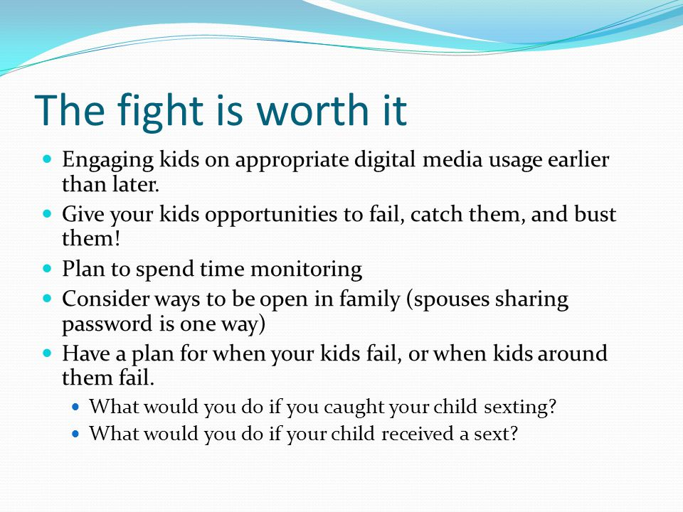 The fight is worth it Engaging kids on appropriate digital media usage earlier than later.
