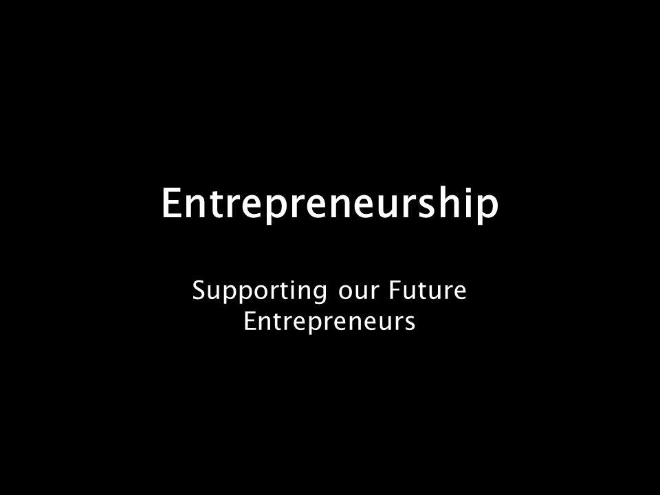Entrepreneurship Supporting our Future Entrepreneurs