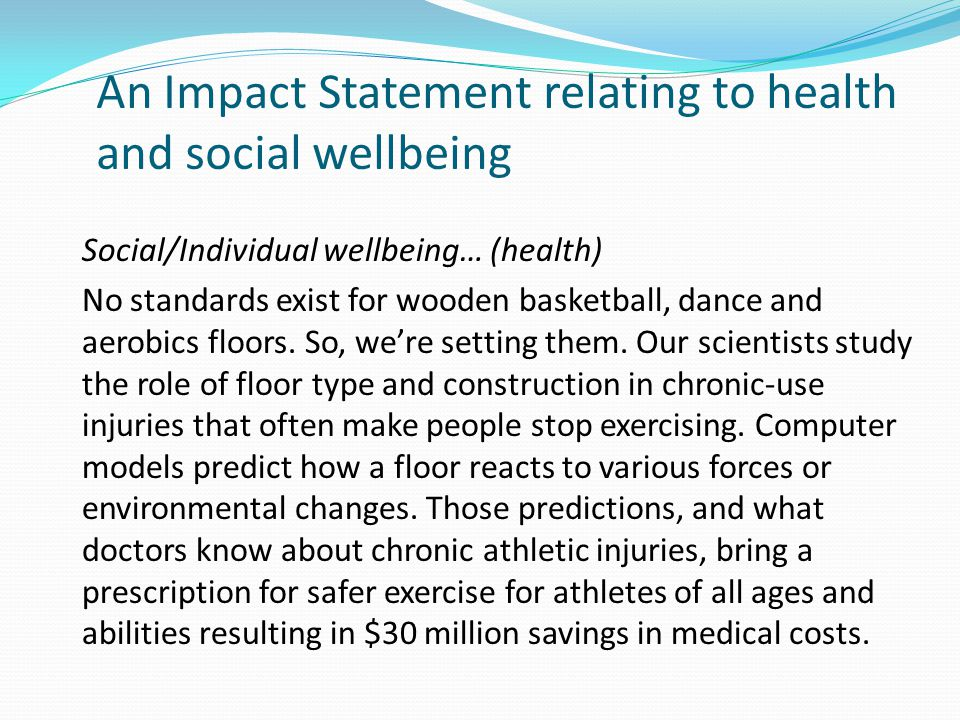 An Impact Statement relating to health and social wellbeing Social/Individual wellbeing… (health) No standards exist for wooden basketball, dance and aerobics floors.