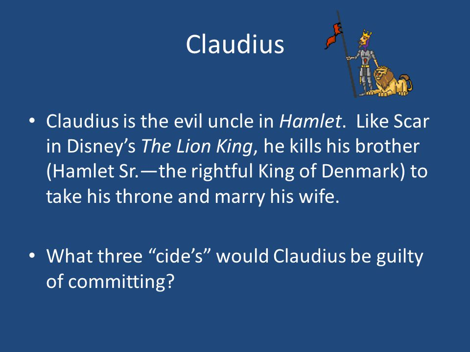 Claudius Claudius is the evil uncle in Hamlet.