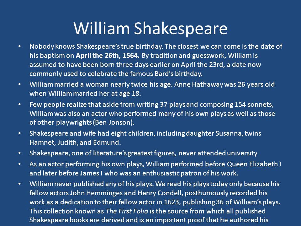 William Shakespeare Nobody knows Shakespeare's true birthday.