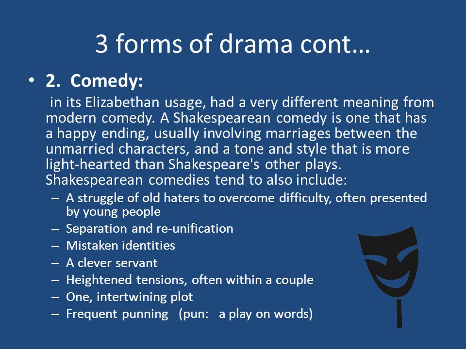 3 forms of drama cont… 2.