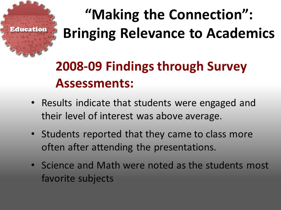 Making the Connection : Bringing Relevance to Academics 2008-09 Findings through Survey Assessments: Results indicate that students were engaged and their level of interest was above average.