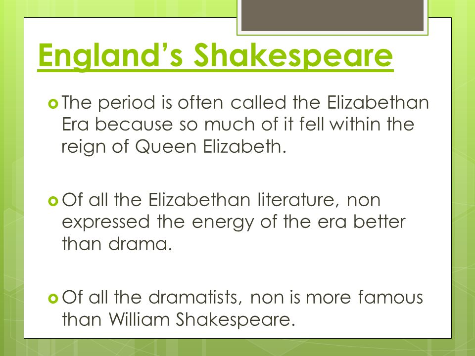 England's Shakespeare  The period is often called the Elizabethan Era because so much of it fell within the reign of Queen Elizabeth.