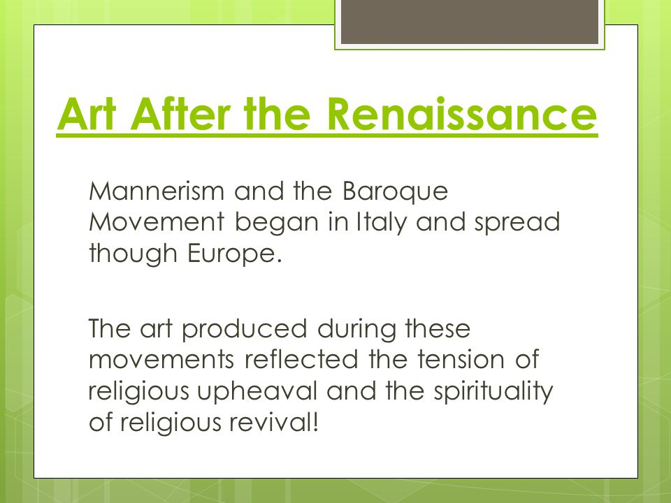 Mannerism  The Reformation's revival of religious values brought much political turmoil to Europe, especially in Italy.