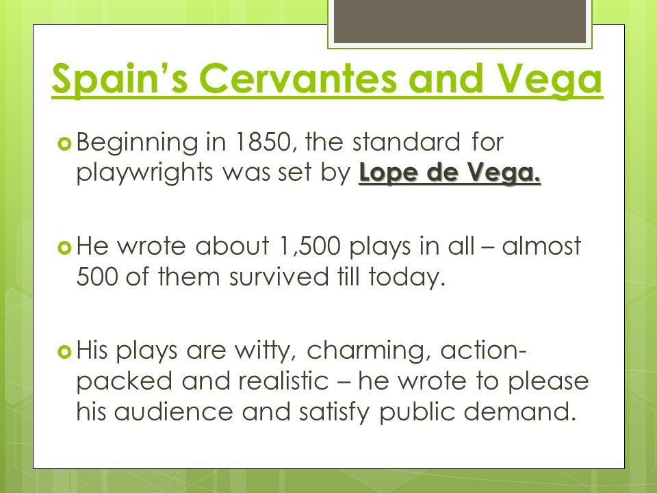 Spain's Cervantes and Vega Lope de Vega.