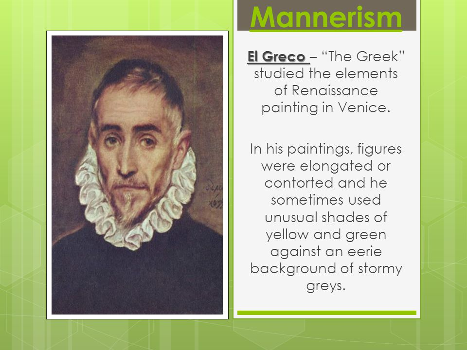 Mannerism El Greco El Greco – The Greek studied the elements of Renaissance painting in Venice.