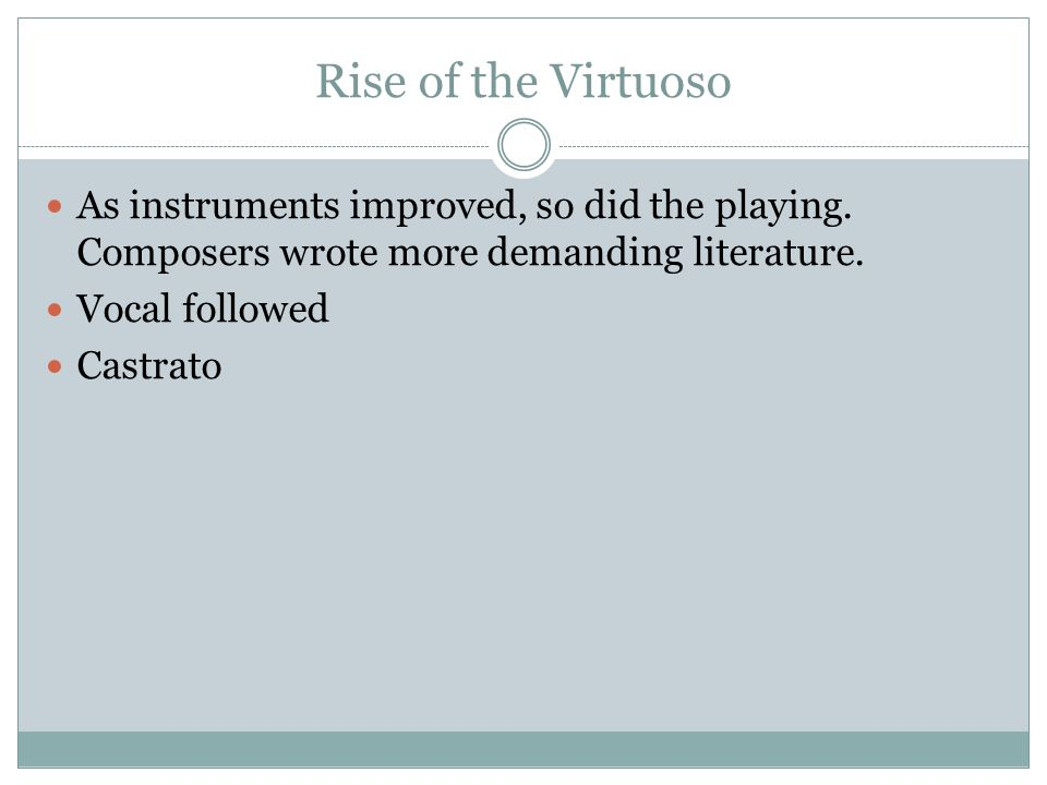 Rise of the Virtuoso As instruments improved, so did the playing.
