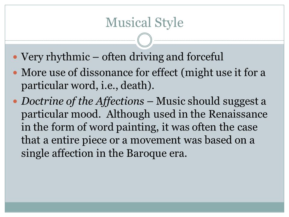 Musical Style Very rhythmic – often driving and forceful More use of dissonance for effect (might use it for a particular word, i.e., death).