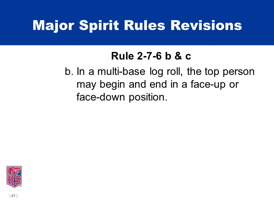 | 41 | Major Spirit Rules Revisions Rule 2-7-6 b & c b.