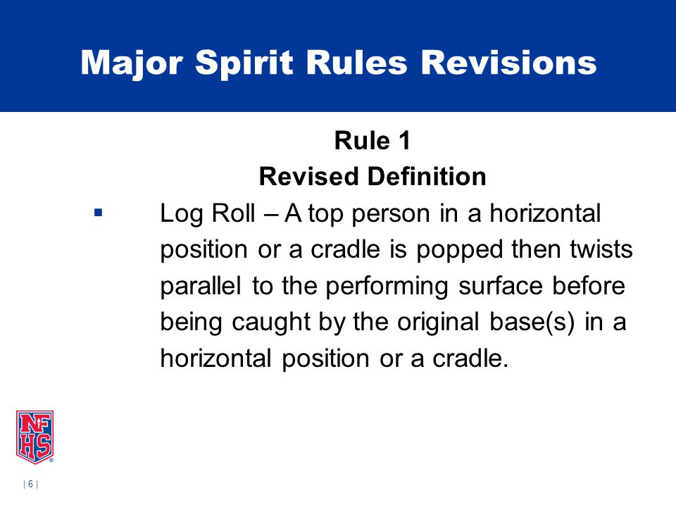   7   Major Spirit Rules Revisions Rule 1 Revised Definition  Release Transition/Release Pyramid Transition – A top person changes from one stunt to another (including loading positions) during a temporary loss of physical contact with his/her base(s).