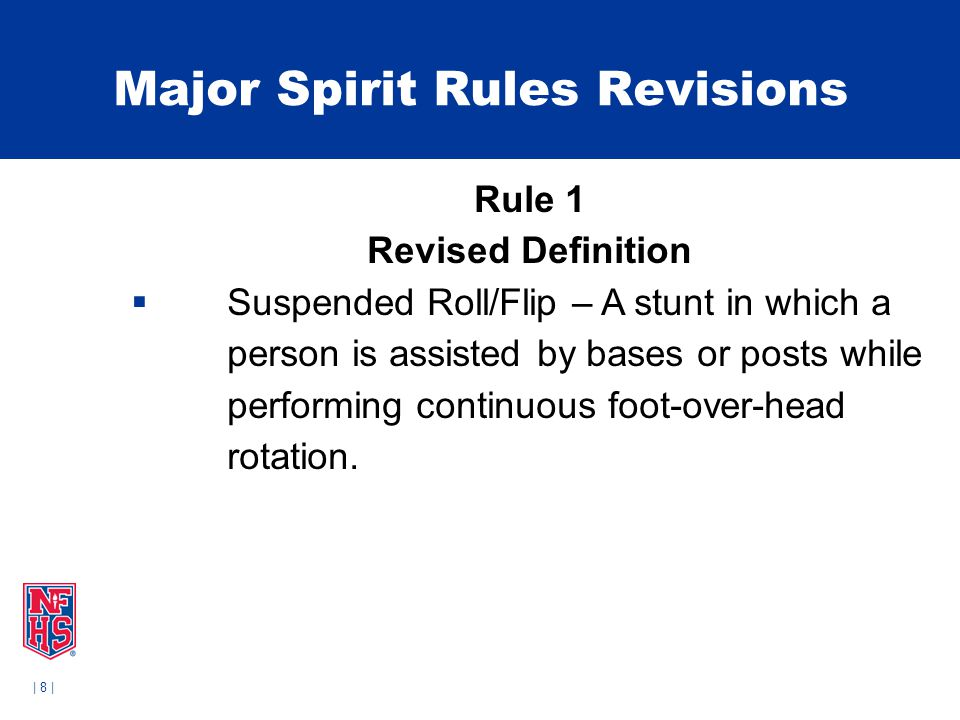   9   Major Spirit Rules Revisions Rule 1 New Definition  Downward Inversion – A stunt or pyramid in which an inverted top person's center of gravity moves toward the performing surface.