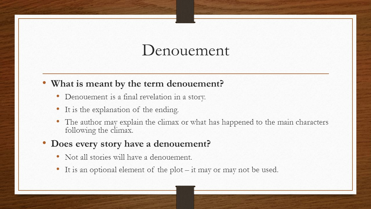 Denouement What is meant by the term denouement? Denouement is a final revelation in a story. It is the explanation of the ending. The author may expl