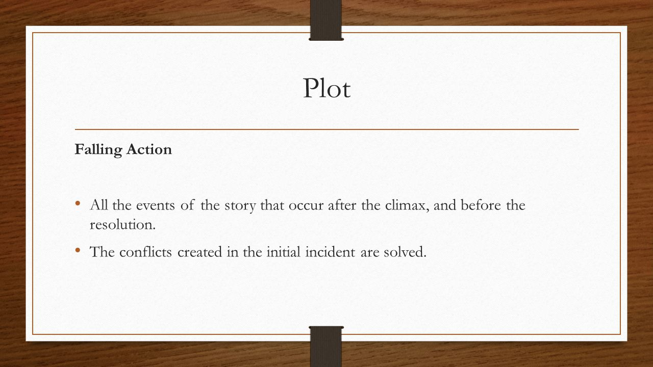 Plot Falling Action All the events of the story that occur after the climax, and before the resolution. The conflicts created in the initial incident