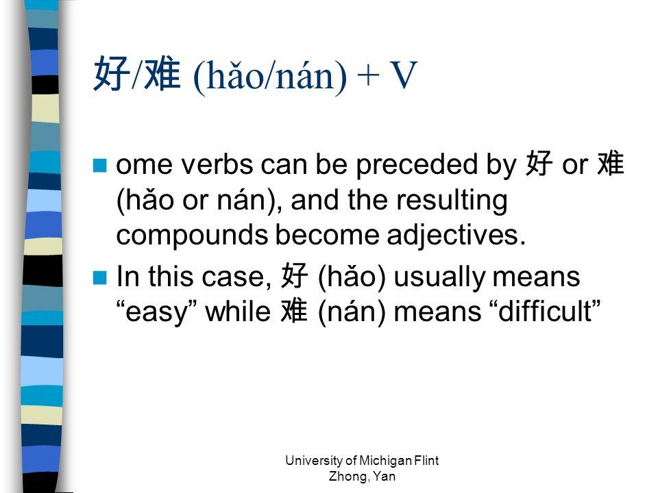 好 / 难 (hǎo/nán) + V ome verbs can be preceded by 好 or 难 (hǎo or nán), and the resulting compounds become adjectives.