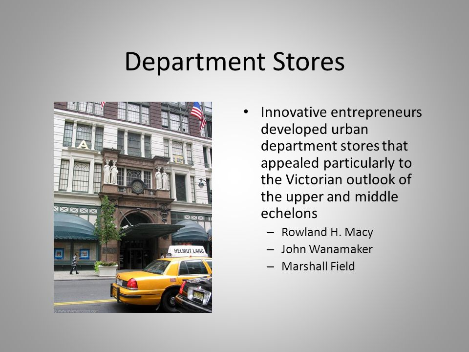 Department Stores Innovative entrepreneurs developed urban department stores that appealed particularly to the Victorian outlook of the upper and midd