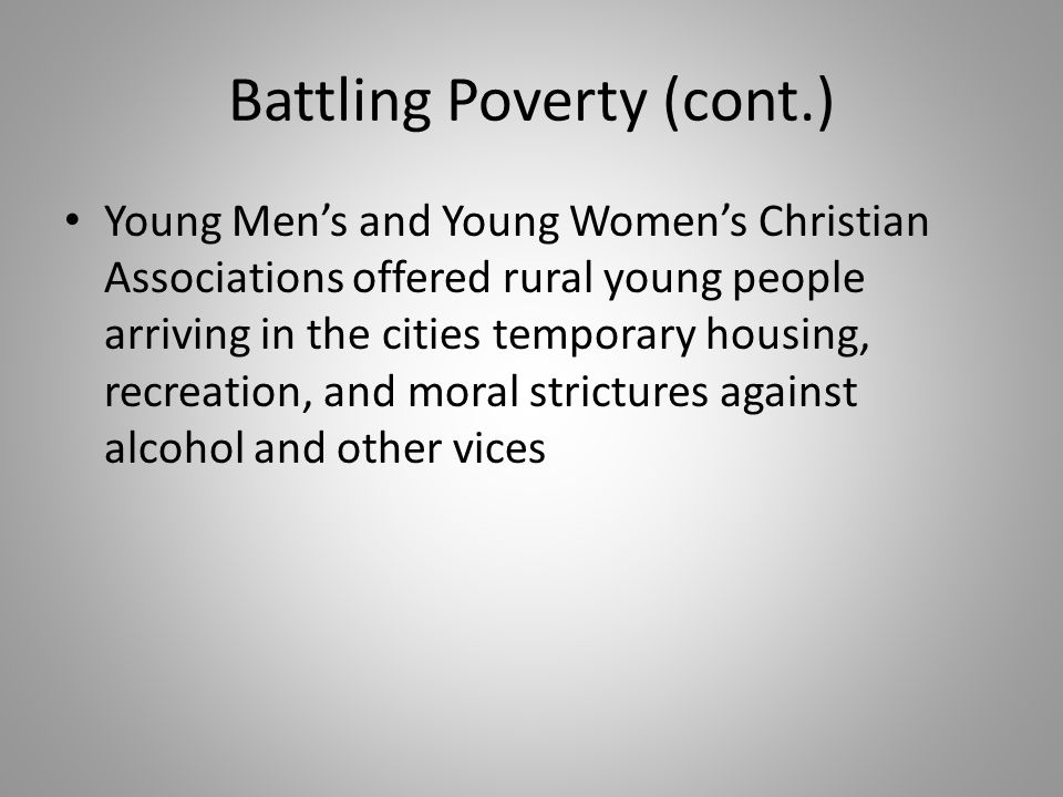 Battling Poverty (cont.) Young Men's and Young Women's Christian Associations offered rural young people arriving in the cities temporary housing, rec