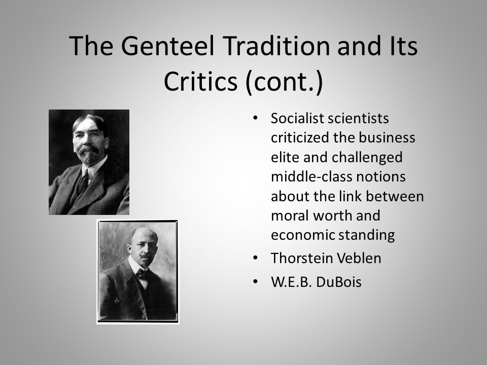 The Genteel Tradition and Its Critics (cont.) Socialist scientists criticized the business elite and challenged middle-class notions about the link be