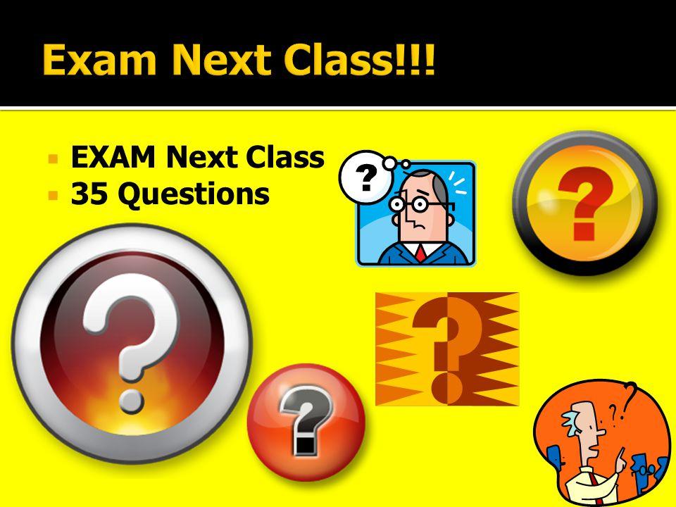 EXAM Next Class  35 Questions