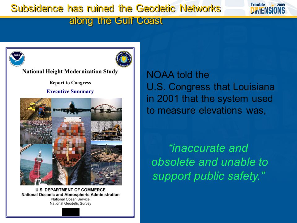 NOAA told the U.S. Congress that Louisiana in 2001 that the system used to measure elevations was, Subsidence has ruined the Geodetic Networks along t