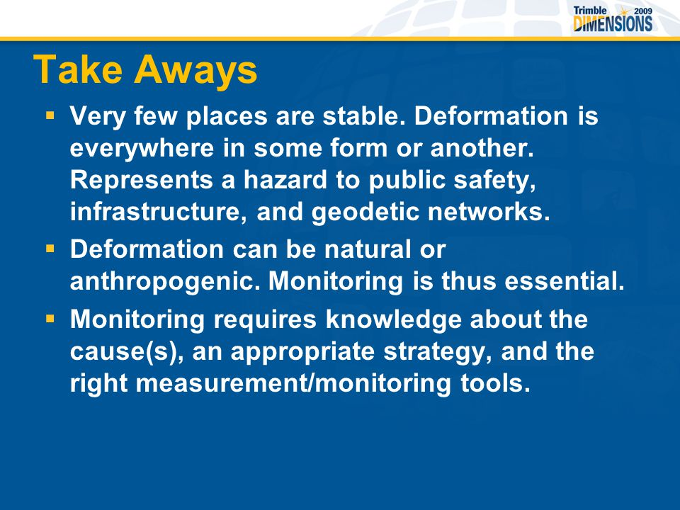 Take Aways  Very few places are stable. Deformation is everywhere in some form or another.