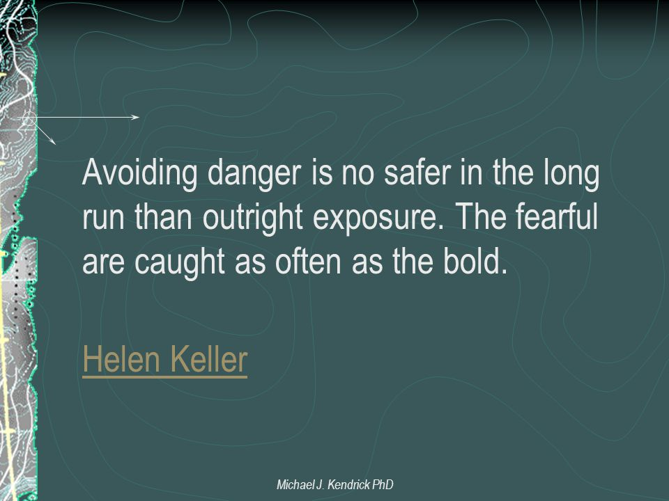 Avoiding danger is no safer in the long run than outright exposure.