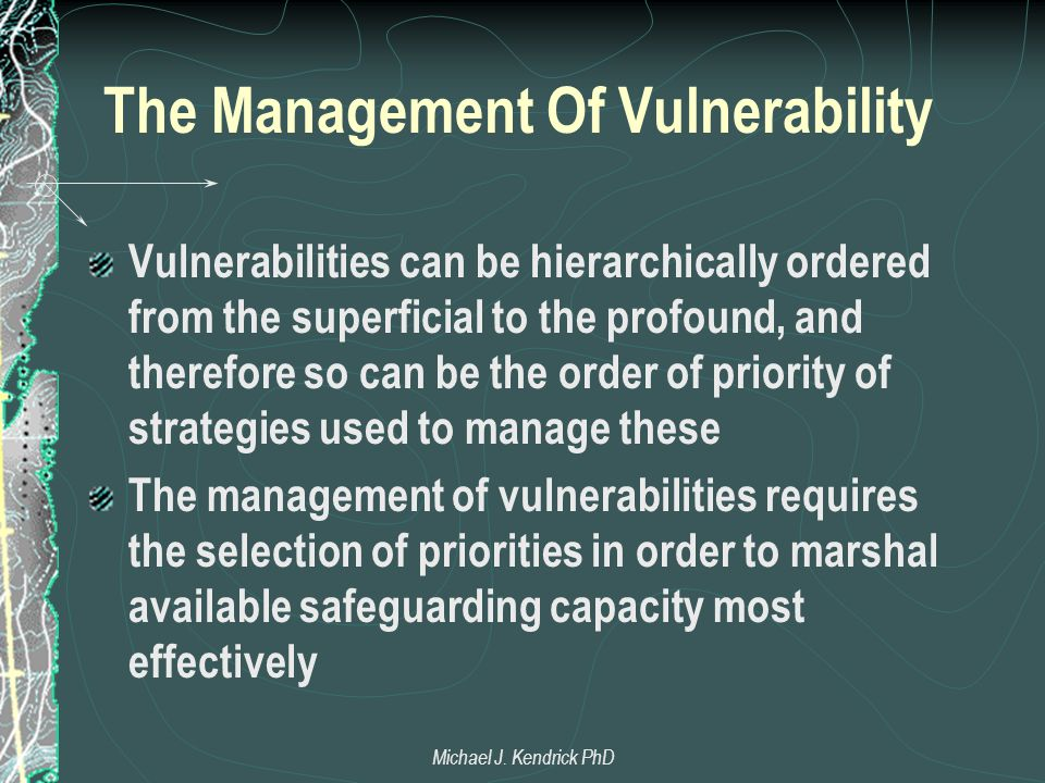 The Management Of Vulnerability Vulnerabilities can be hierarchically ordered from the superficial to the profound, and therefore so can be the order